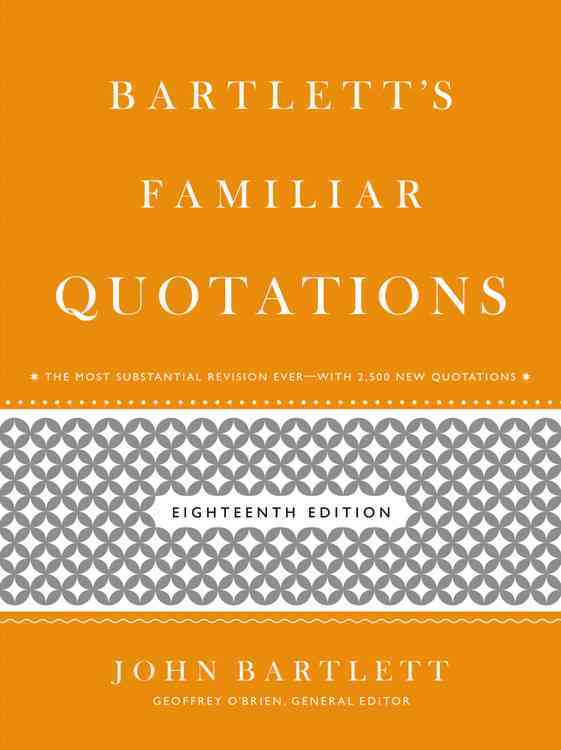 Bartlett's Familiar Quotations By O'Brien, Geoffrey/ Bartlett, John/ Kaplan, Justin