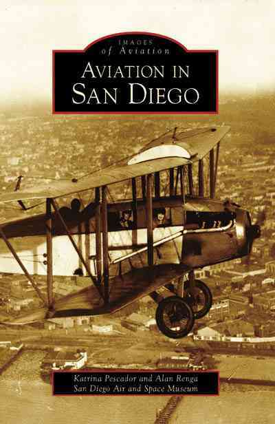 Aviation in San Diego By Pescador, Katrina/ Renga, Alan/ San Diego Air and Space Museum